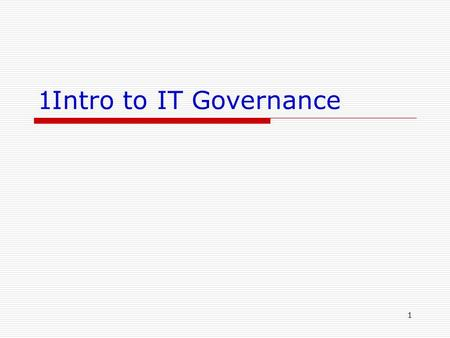 1 1Intro to IT Governance. 2 Learning Objectives  ความเป็นมา ของ IT Governance  Enterprise governance  IT governance  ประโยชน์  Balanced score card.