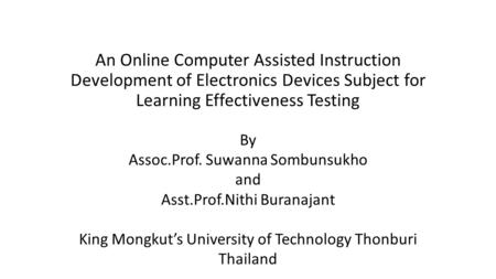 An Online Computer Assisted Instruction Development of Electronics Devices Subject for Learning Effectiveness Testing By Assoc.Prof. Suwanna Sombunsukho.