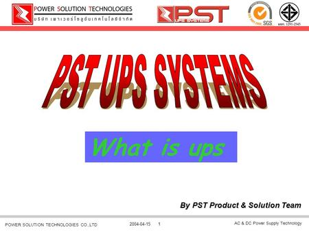 AC & DC Power Supply Technology 2004-04-151 POWER SOLUTION TECHNOLOGIES CO.,LTD By PST Product & Solution Team What is ups.