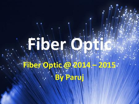 Fiber Optic Fiber Optic @ 2014 – 2015 By Paruj.
