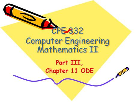 CPE 332 Computer Engineering Mathematics II Part III, Chapter 11 ODE.