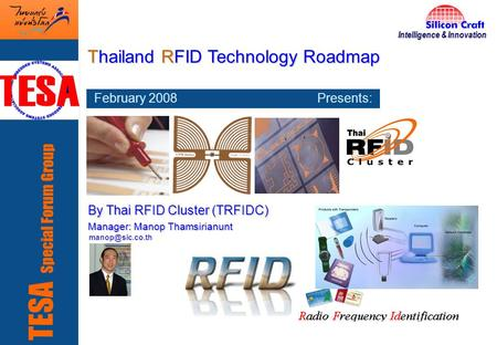 1 Thai RFID Cluster: Enabling Thailand's RFID Technology TESA Special Forum Group Thailand RFID Technology Roadmap February 2008 Presents: By Thai RFID.