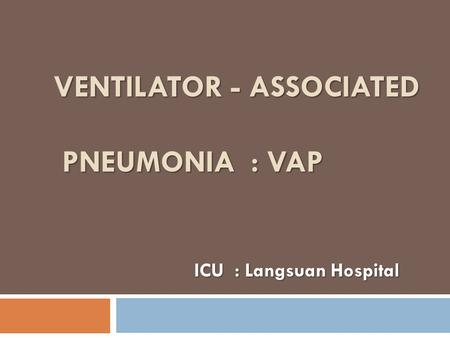 VENTILATOR - ASSOCIATED PNEUMONIA : VAP ICU : Langsuan Hospital.
