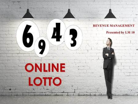 REVENUE MANAGEMENT Presented by LM 10 ONLINE LOTTO.