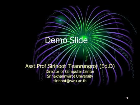 1 Demo Slide Asst.Prof.Sirinoot Teanrungroj (Ed.D) Director of Computer Center Srinakharinwirot University