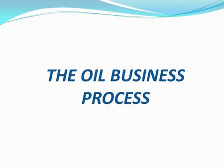 THE OIL BUSINESS PROCESS