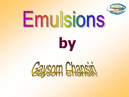 Emulsions by Gaysorn Chansiri.