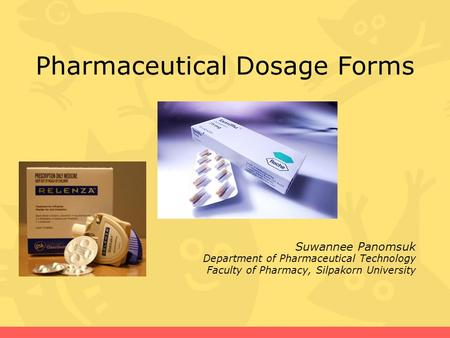 Pharmaceutical Dosage Forms Suwannee Panomsuk Department of Pharmaceutical Technology Faculty of Pharmacy, Silpakorn University.
