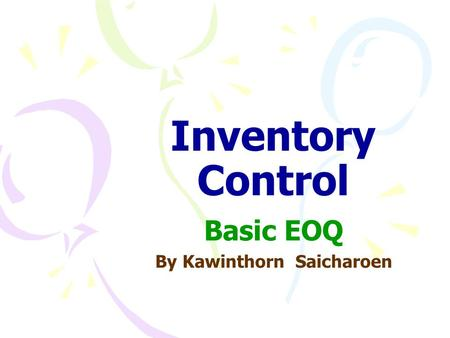 Inventory Control Basic EOQ By Kawinthorn Saicharoen.