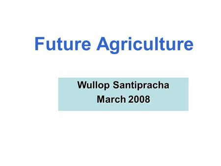 Future Agriculture Wullop Santipracha March 2008.