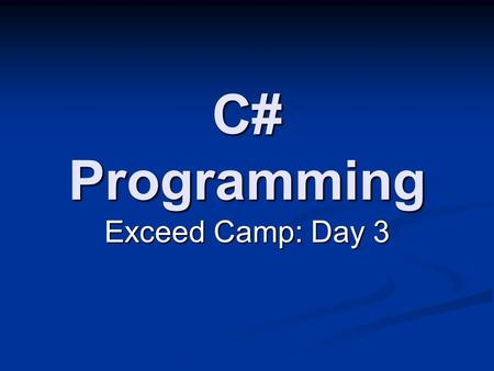 C# Programming Exceed Camp: Day 3. เนื้อหา รูปแบบคำสั่งพื้นฐาน รูปแบบคำสั่งพื้นฐาน โครงสร้างของโปรแกรม C# โครงสร้างของโปรแกรม C# Classes and Objects Classes.