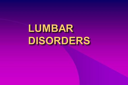 LUMBAR DISORDERS.