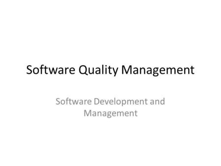 Software Quality Management Software Development and Management.