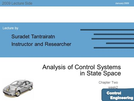 July 2004 2009 Lecture Side Lecture by Suradet Tantrairatn Instructor and Researcher Chapter Two week2 January 2009 Analysis of Control Systems in State.