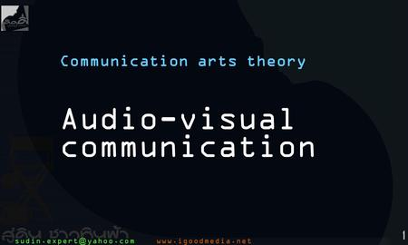1 Communication arts theory Audio-visual communication.