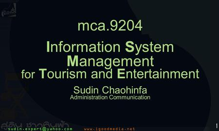 1 mca.9204 Information System Management for Tourism and Entertainment Sudin Chaohinfa Administration Communication.