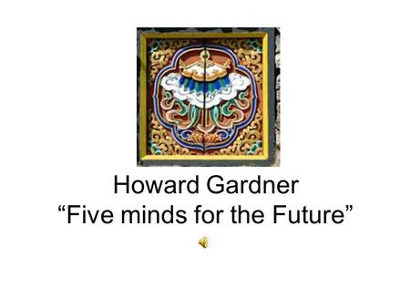 "Howard Gardner ""Five minds for the Future"""