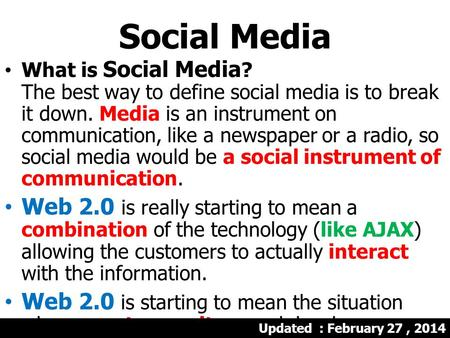 Social Media What is Social Media ? The best way to define social media is to break it down. Media is an instrument on communication, like a newspaper.