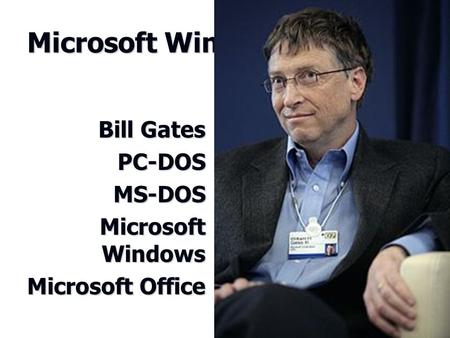 Microsoft Windows Bill Gates PC-DOSMS-DOS Microsoft Windows Microsoft Office.