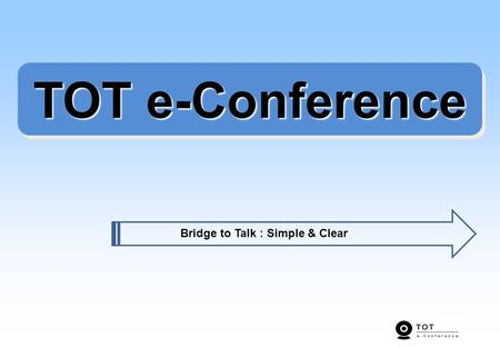 TOT e-Conference Bridge to Talk : Simple & Clear.