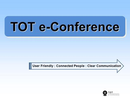 TOT e-Conference User Friendly : Connected People : Clear Communication.