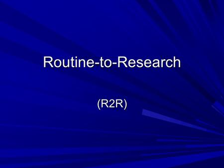 Routine-to-Research (R2R)‏.