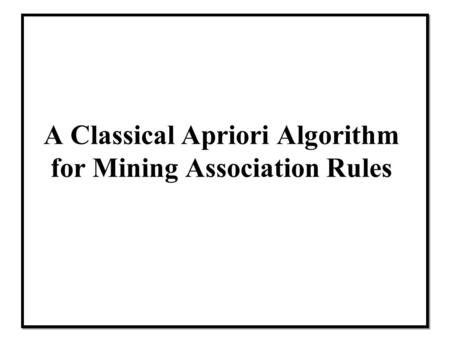A Classical Apriori Algorithm for Mining Association Rules.
