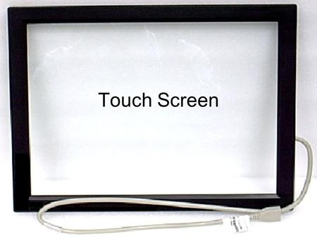 Touch Screen.