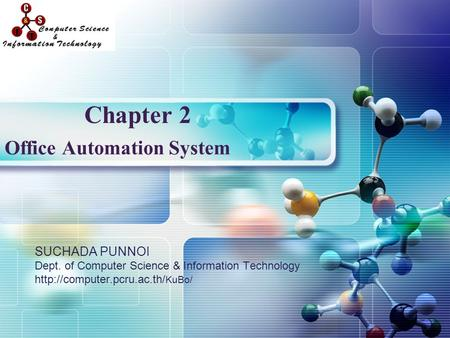 LOGO Office Automation System SUCHADA PUNNOI Dept. of Computer Science & Information Technology  KuBo/ Chapter 2.