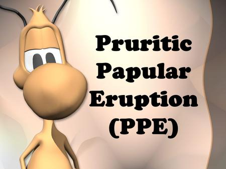 Pruritic Papular Eruption (PPE)