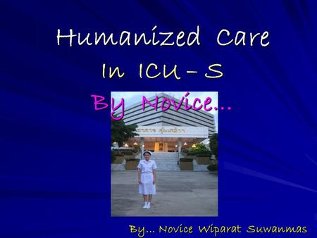 Humanized Care In ICU – S By Novice… By… Novice Wiparat Suwanmas.