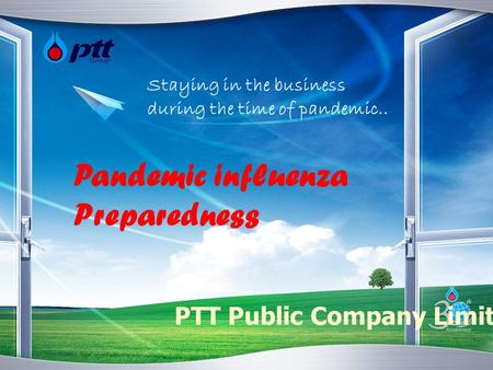 Pandemic influenza Preparedness Staying in the business during the time of pandemic.. PTT Public Company Limited.