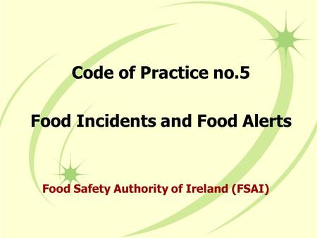 Code of Practice no.5 Food Incidents and Food Alerts Food Safety Authority of Ireland (FSAI)