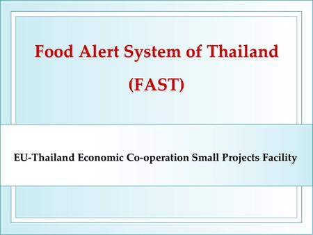 Food Alert System of Thailand (FAST) EU-Thailand Economic Co-operation Small Projects Facility.