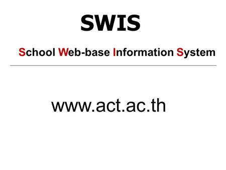 SWIS www.act.ac.th School Web-base Information System.