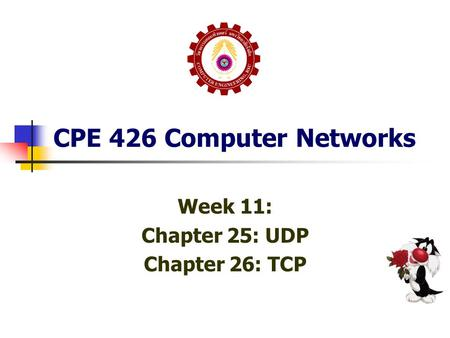 CPE 426 Computer Networks Week 11: Chapter 25: UDP Chapter 26: TCP.