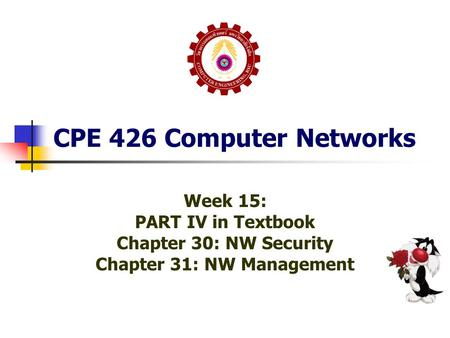CPE 426 Computer Networks Week 15: PART IV in Textbook Chapter 30: NW Security Chapter 31: NW Management.