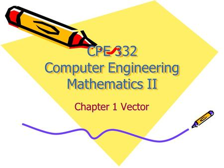 CPE 332 Computer Engineering Mathematics II Chapter 1 Vector.