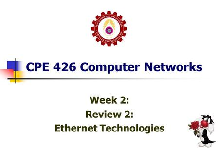 CPE 426 Computer Networks Week 2: Review 2: Ethernet Technologies.