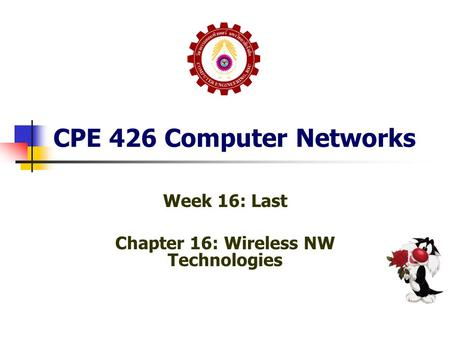 CPE 426 Computer Networks Week 16: Last Chapter 16: Wireless NW Technologies.