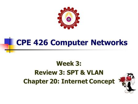 CPE 426 Computer Networks Week 3: Review 3: SPT & VLAN Chapter 20: Internet Concept.