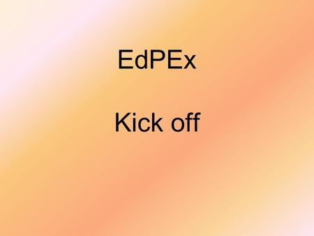 EdPEx Kick off. EdPEx Education Criteria for Performance Excellence.