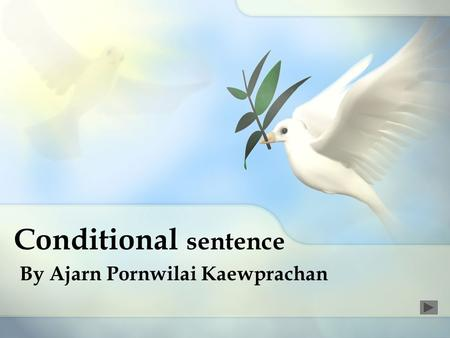 Conditional sentence By Ajarn Pornwilai Kaewprachan.