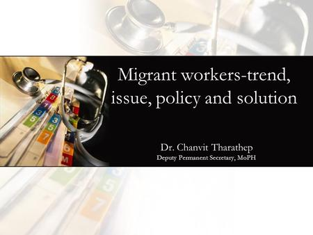 Migrant workers-trend, issue, policy and solution Dr. Chanvit Tharathep Deputy Permanent Secretary, MoPH.