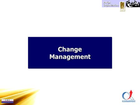 "PMQA Organization ChangeManagement. What is Change Management ? Change Management is like Project Management, …but it is the ""people side"" of projects."