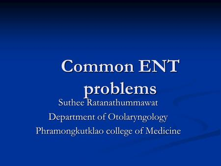 Common ENT problems Suthee Ratanathummawat