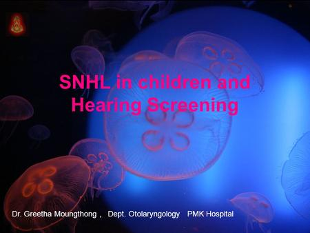 SNHL in children and Hearing Screening Dr. Greetha Moungthong, Dept. Otolaryngology PMK Hospital.