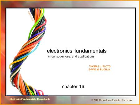 Electronics Fundamentals, Thongchai T. © 2010 Phranakhon Rajabhat University chapter 16 electronics fundamentals circuits, devices, and applications THOMAS.