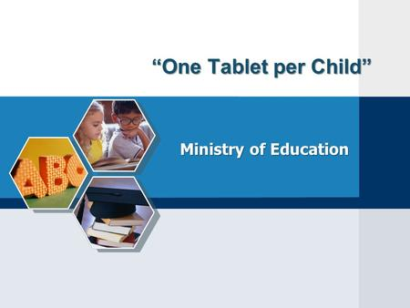"""One Tablet per Child"" Ministry of Education."