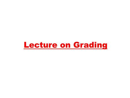 Lecture on Grading. Instructor: Ajarn Neill Grant Office: Room 5106   Course Website:  (NO